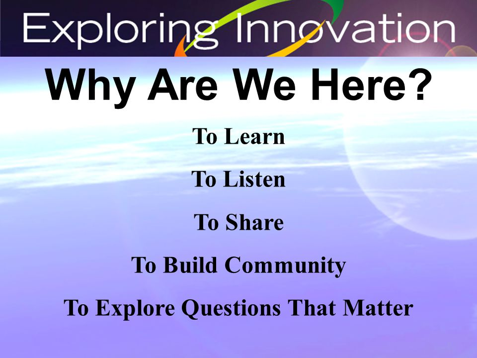 To Learn To Listen To Share To Build Community To Explore Questions That Matter Why Are We Here?