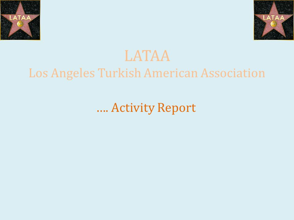 LATAA Los Angeles Turkish American Association Activities - 2011 June 9 : LATAA Networking event (Xino Bar) June 26 : LATAA picnic and beach volleyball July 7 : LATAA Networking event (Warehouse Bar & Grill) July 16 : LATAA Real Madrid - LA Galaxy game July 31 : Hiking and sucuk-ekmek August 13 : LATAA Iftar dinner September 2: LATAA networking event and Bayramlasma September 10 :LATAA Turkish School Fall Semester Opening Day September 13 : Kayseri Rektoru ile Doktora Ogrencilerinin Toplantisi October 6 : LATAA Social Networking Event (The Station Hollywood) October 12 : Kutsal EP Release Party/LATAA Event November 5 : LATAA Kurban Bayrami – Bayramlasma November 11: Evil Maria Concert for Turkey sponsored by LATAA November 19 : LATAA Ayse Taspinar Piano Concert December 1 : LATAA Social Networking Event December 17 : LATAA Turkish School End of Semester