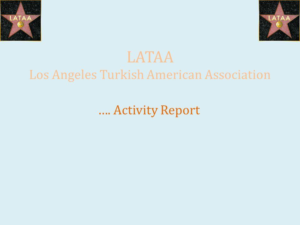 LATAA Los Angeles Turkish American Association …. Activity Report