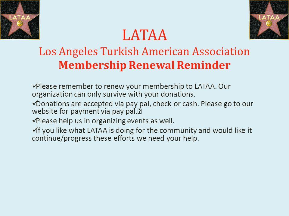 LATAA Los Angeles Turkish American Association Membership Renewal Reminder Please remember to renew your membership to LATAA.