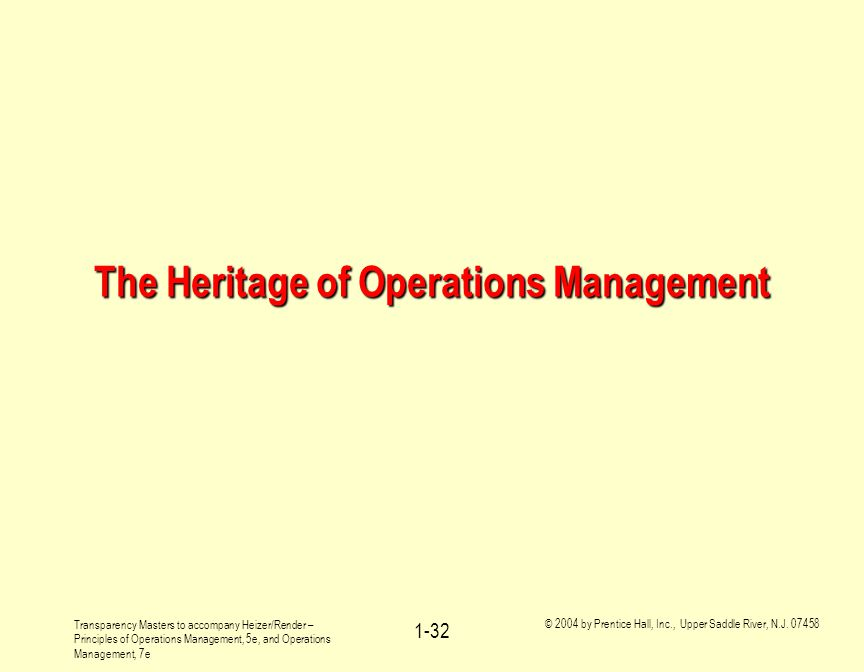 Transparency Masters to accompany Heizer/Render – Principles of Operations Management, 5e, and Operations Management, 7e © 2004 by Prentice Hall, Inc., Upper Saddle River, N.J.