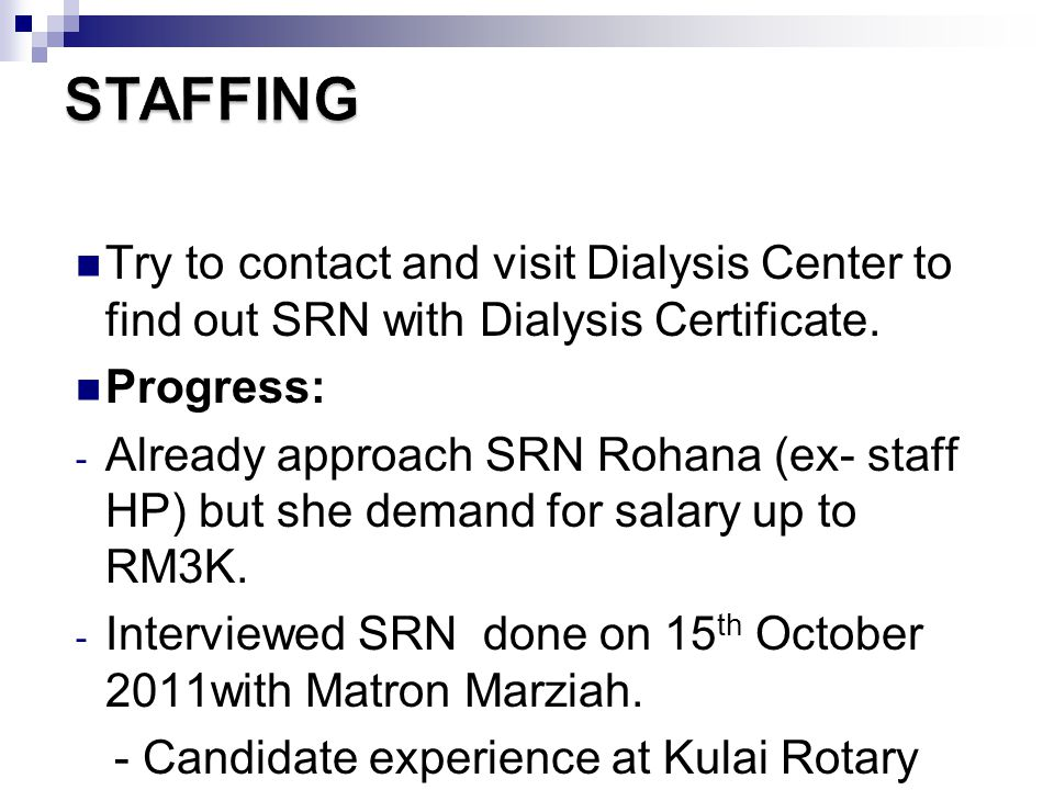 Try to contact and visit Dialysis Center to find out SRN with Dialysis Certificate. Progress: - Already approach SRN Rohana (ex- staff HP) but she dem