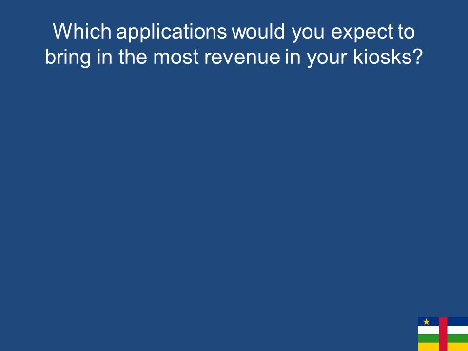 Which applications would you expect to bring in the most revenue in your kiosks?