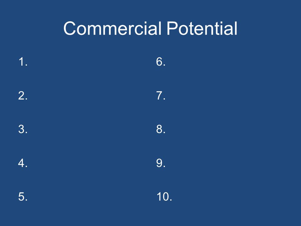 Commercial Potential 1. 2. 3. 4. 5. 6. 7. 8. 9. 10.