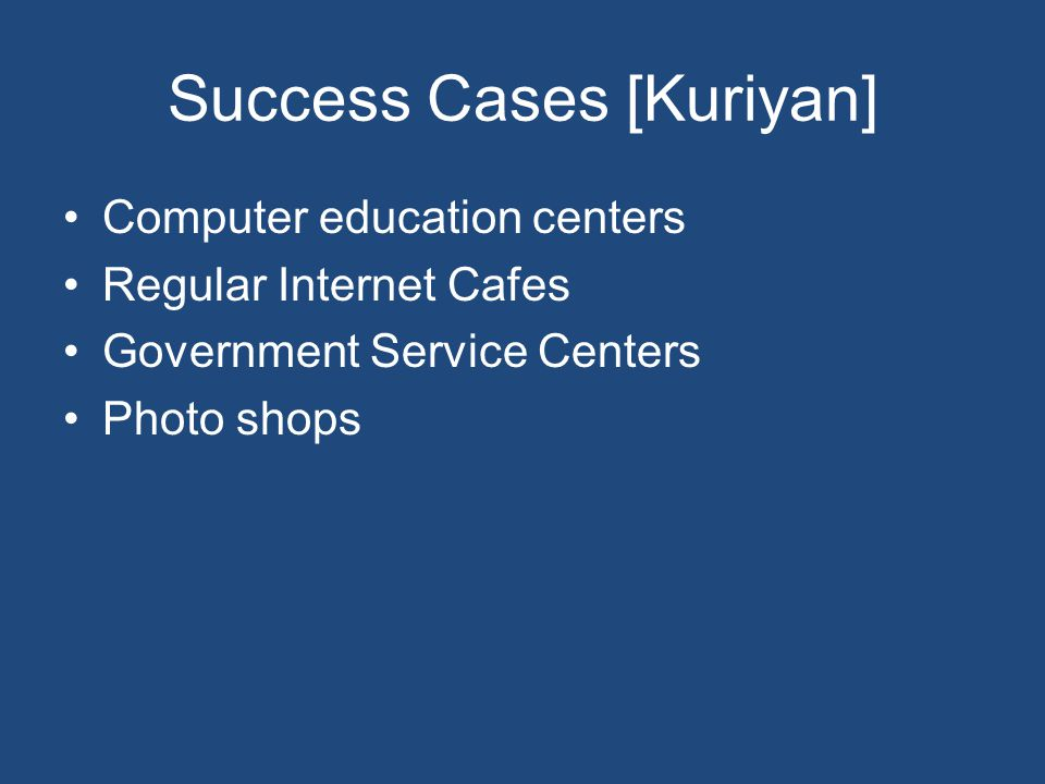Success Cases [Kuriyan] Computer education centers Regular Internet Cafes Government Service Centers Photo shops