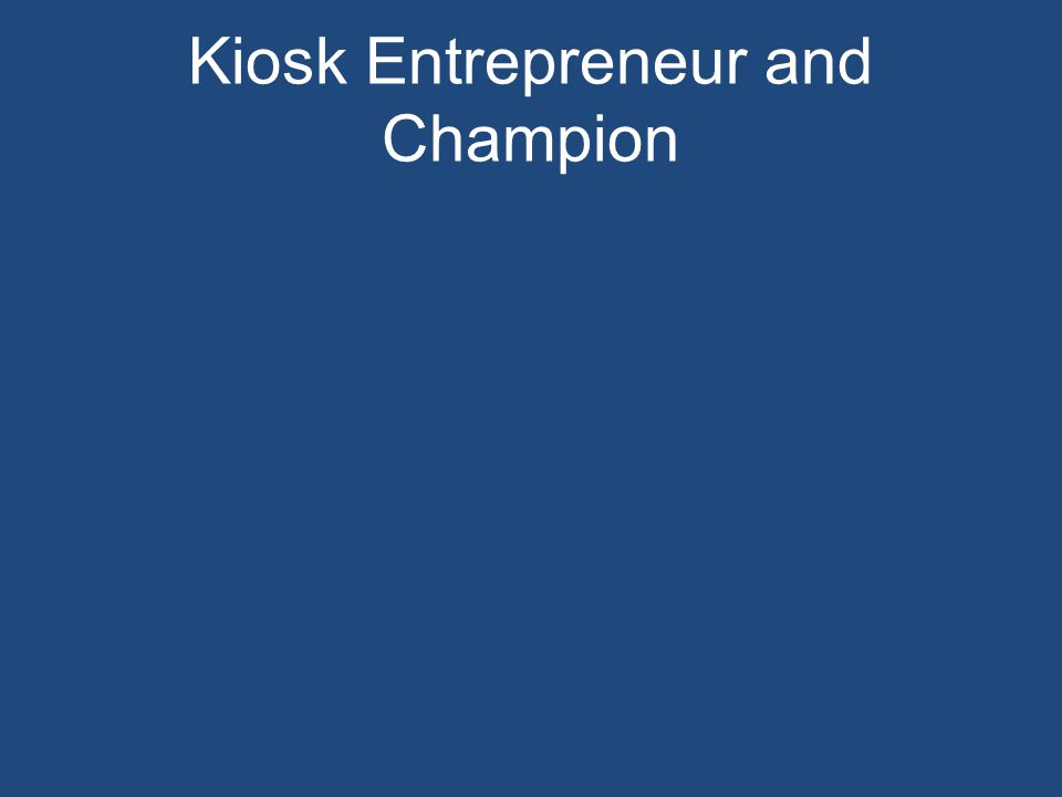Kiosk Entrepreneur and Champion