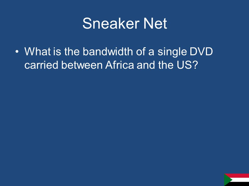 Sneaker Net What is the bandwidth of a single DVD carried between Africa and the US?