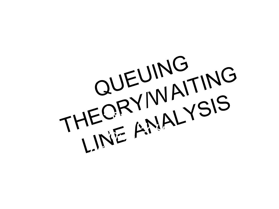 QUEUING THEORY/WAITING LINE ANALYSIS Bethany Hurst Jodi-Kay Edwards Nicolas Bross