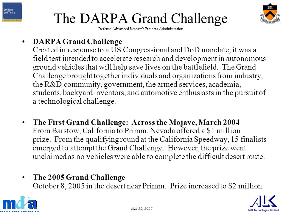 Jan 26, 2006 The DARPA Grand Challenge Defense Advanced Research Projects Administration DARPA Grand Challenge Created in response to a US Congression