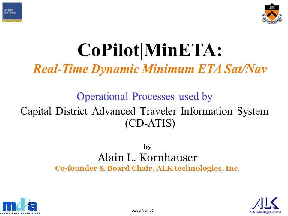 Jan 26, 2006 Operational Processes used by Capital District Advanced Traveler Information System (CD-ATIS) CoPilot|MinETA: Real-Time Dynamic Minimum ETA Sat/Nav by Alain L.