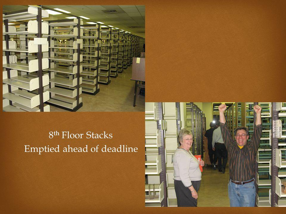 8 th Floor Stacks Emptied ahead of deadline