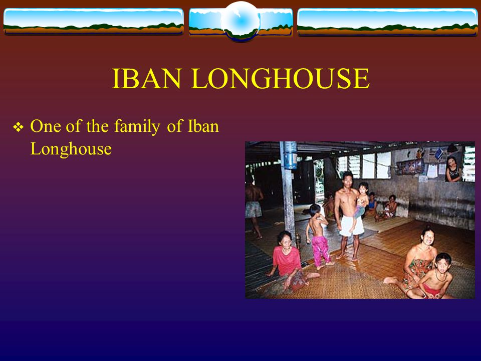 IBAN LONGHOUSE Interior of Iban Longhouse