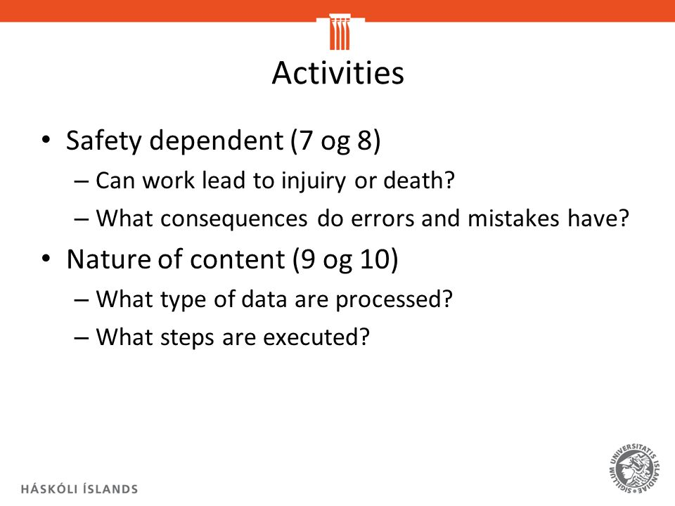 Activities Safety dependent (7 og 8) – Can work lead to injuiry or death.