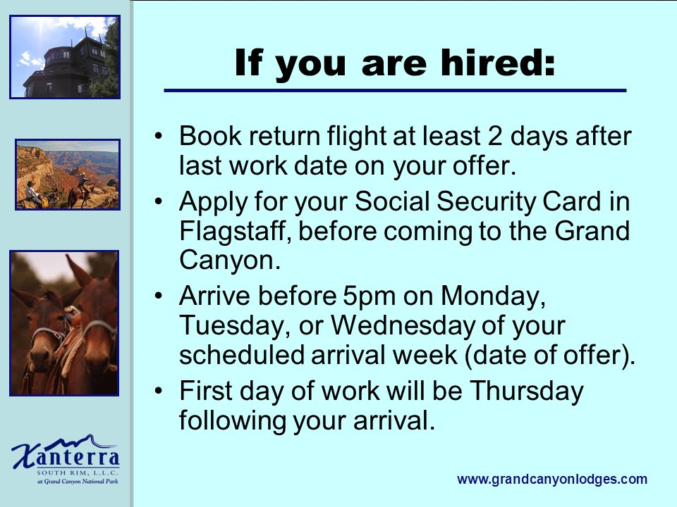 www.grandcanyonlodges.com If you are hired: Book return flight at least 2 days after last work date on your offer.