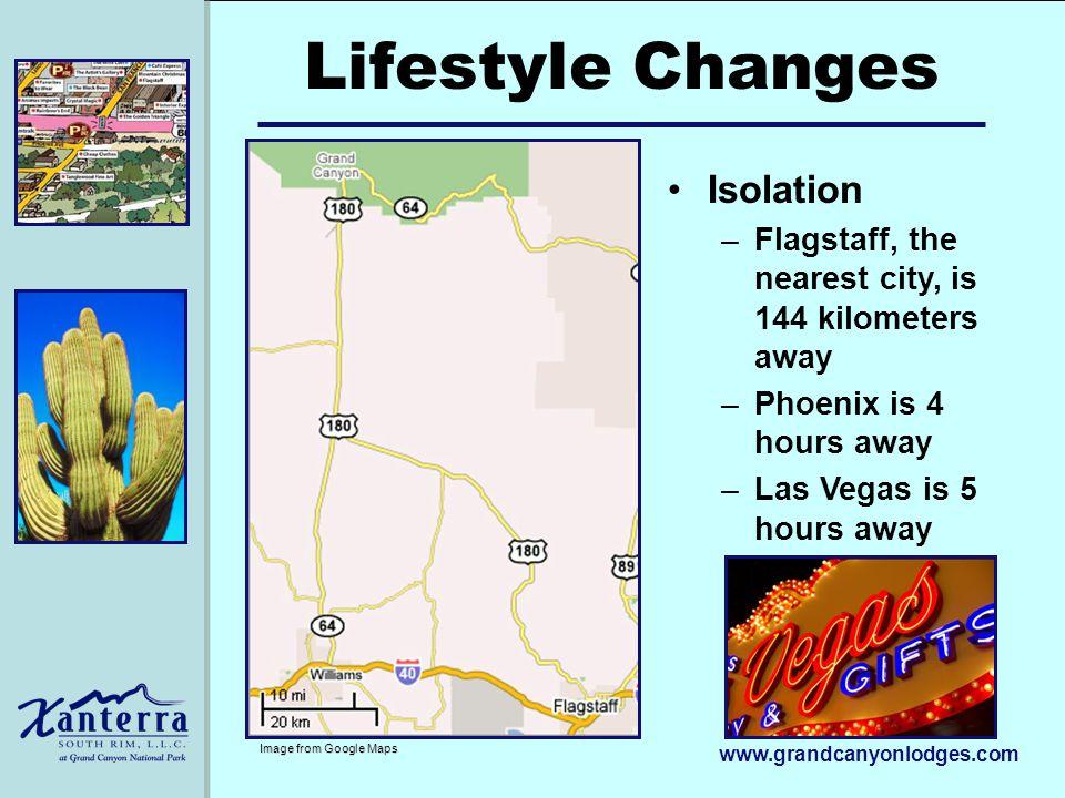 www.grandcanyonlodges.com Isolation –Flagstaff, the nearest city, is 144 kilometers away –Phoenix is 4 hours away –Las Vegas is 5 hours away Lifestyle