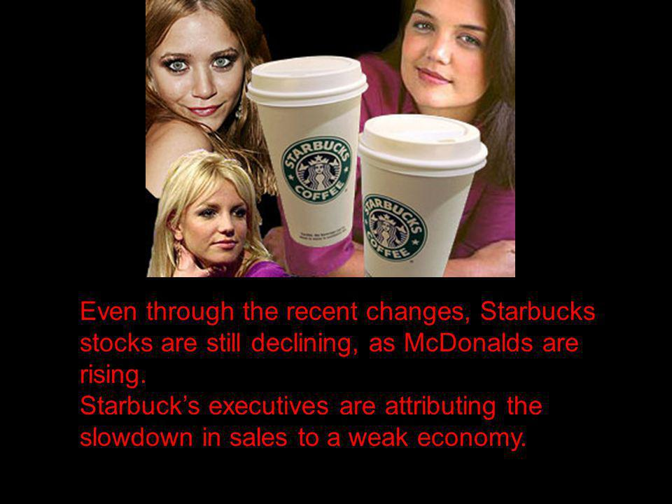 Starbucks Declining Even through the recent changes, Starbucks stocks are still declining, as McDonalds are rising.