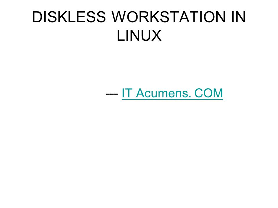 DISKLESS WORKSTATION IN LINUX --- IT Acumens. COMIT Acumens. COM