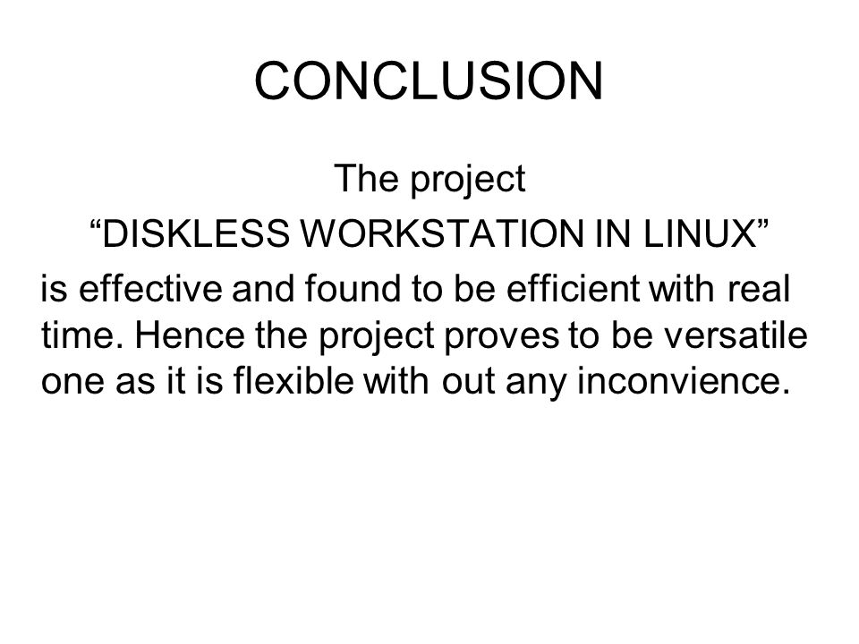 CONCLUSION The project DISKLESS WORKSTATION IN LINUX is effective and found to be efficient with real time. Hence the project proves to be versatile o