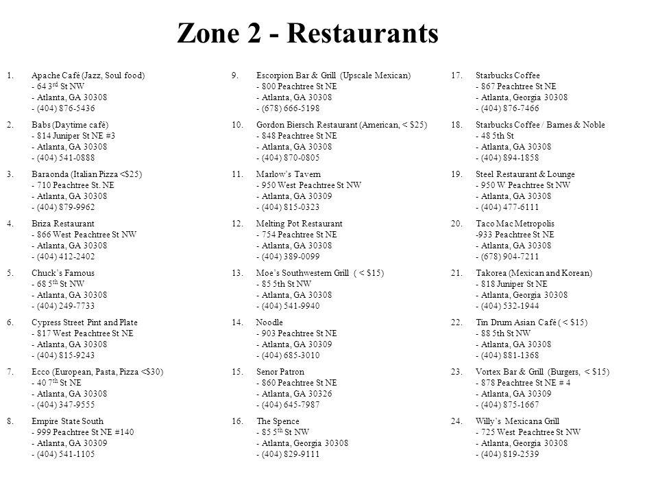 Zone 2 - Restaurants 1.Apache Café (Jazz, Soul food) - 64 3 rd St NW - Atlanta, GA 30308 - (404) 876-5436 2.Babs (Daytime café) - 814 Juniper St NE #3
