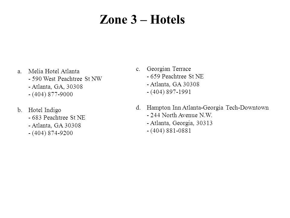 Zone 3 – Hotels a.Melia Hotel Atlanta - 590 West Peachtree St NW - Atlanta, GA, 30308 - (404) 877-9000 b.Hotel Indigo - 683 Peachtree St NE - Atlanta,