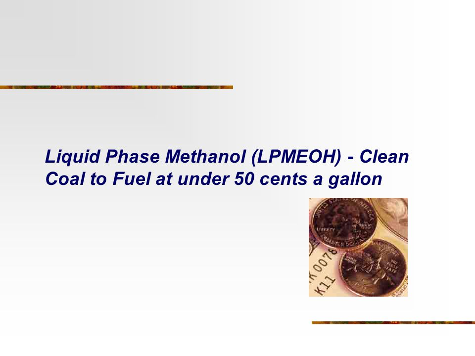 Liquid Phase Methanol (LPMEOH) - Clean Coal to Fuel at under 50 cents a gallon