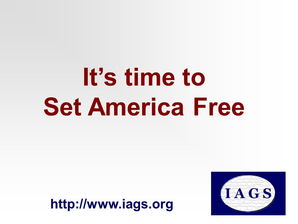 Its time to Set America Free http://www.iags.org