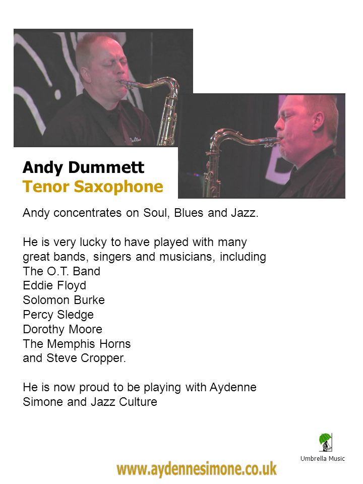 Umbrella Music Andy Dummett Tenor Saxophone Andy concentrates on Soul, Blues and Jazz.