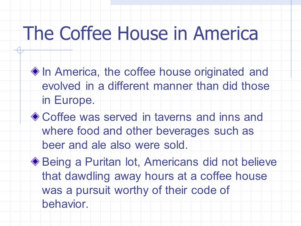 In America, the coffee house originated and evolved in a different manner than did those in Europe.