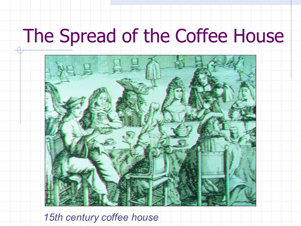 The Spread of the Coffee House 15th century coffee house
