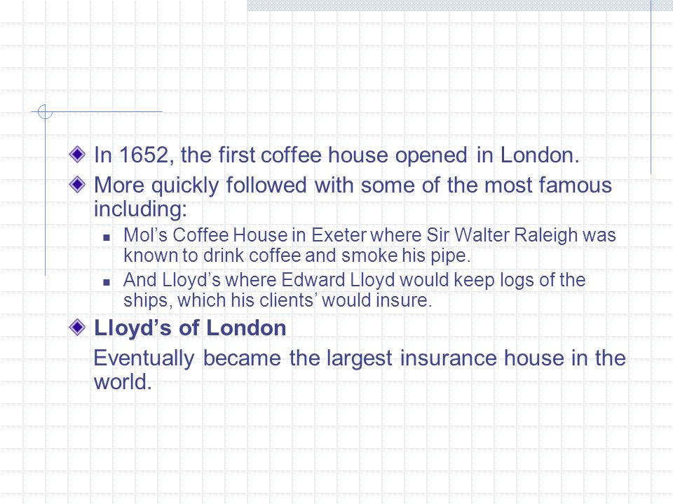 In 1652, the first coffee house opened in London.
