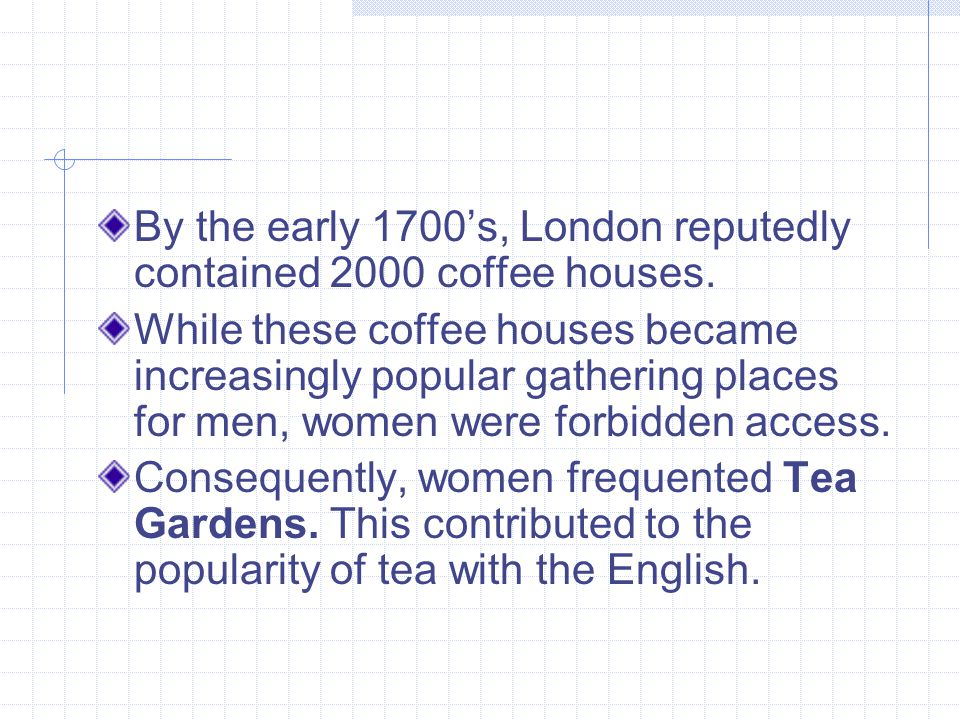 By the early 1700s, London reputedly contained 2000 coffee houses.