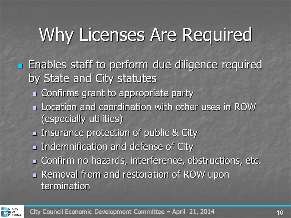 10 City Council Economic Development Committee – April 21, 2014 Why Licenses Are Required Enables staff to perform due diligence required by State and