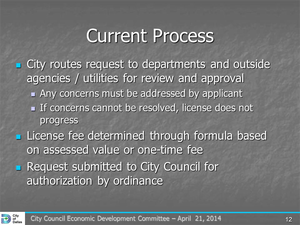12 City Council Economic Development Committee – April 21, 2014 Current Process City routes request to departments and outside agencies / utilities fo