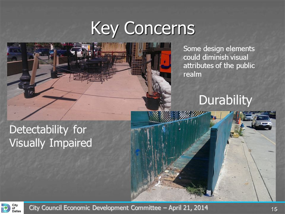 City Council Economic Development Committee – April 21, 2014 Key Concerns 15 Detectability for Visually Impaired Durability Some design elements could diminish visual attributes of the public realm