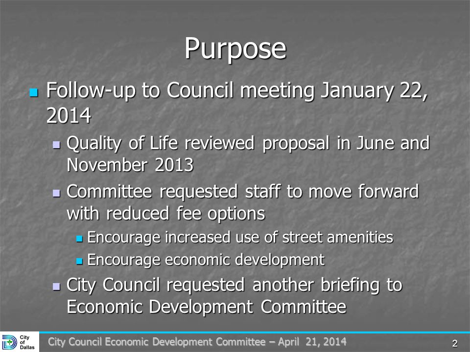 2 City Council Economic Development Committee – April 21, 2014 Purpose Follow-up to Council meeting January 22, 2014 Follow-up to Council meeting January 22, 2014 Quality of Life reviewed proposal in June and November 2013 Quality of Life reviewed proposal in June and November 2013 Committee requested staff to move forward with reduced fee options Committee requested staff to move forward with reduced fee options Encourage increased use of street amenities Encourage increased use of street amenities Encourage economic development Encourage economic development City Council requested another briefing to Economic Development Committee City Council requested another briefing to Economic Development Committee