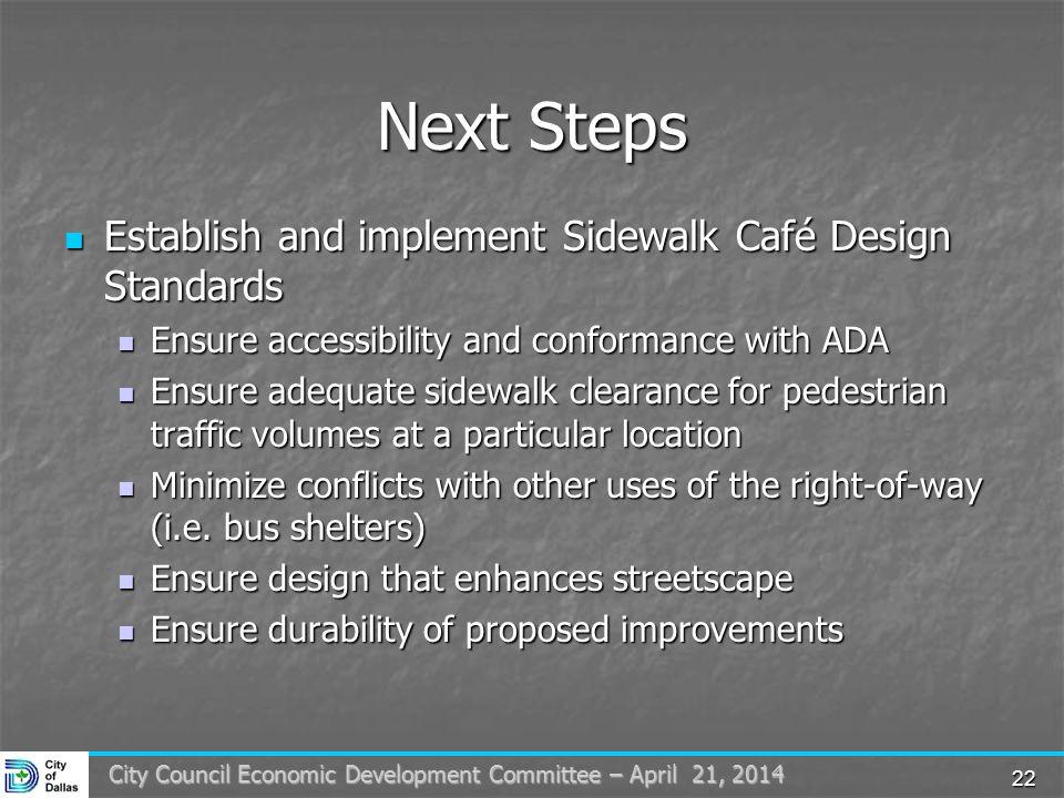 22 City Council Economic Development Committee – April 21, 2014 Next Steps Establish and implement Sidewalk Café Design Standards Establish and implem