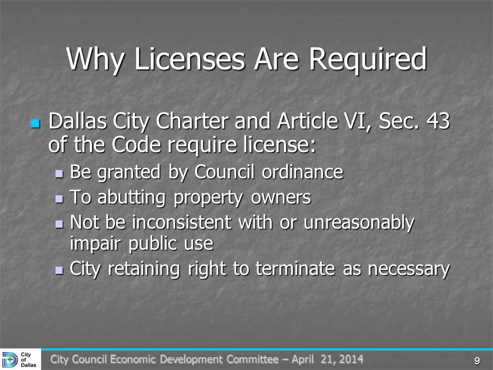 9 City Council Economic Development Committee – April 21, 2014 Why Licenses Are Required Dallas City Charter and Article VI, Sec.