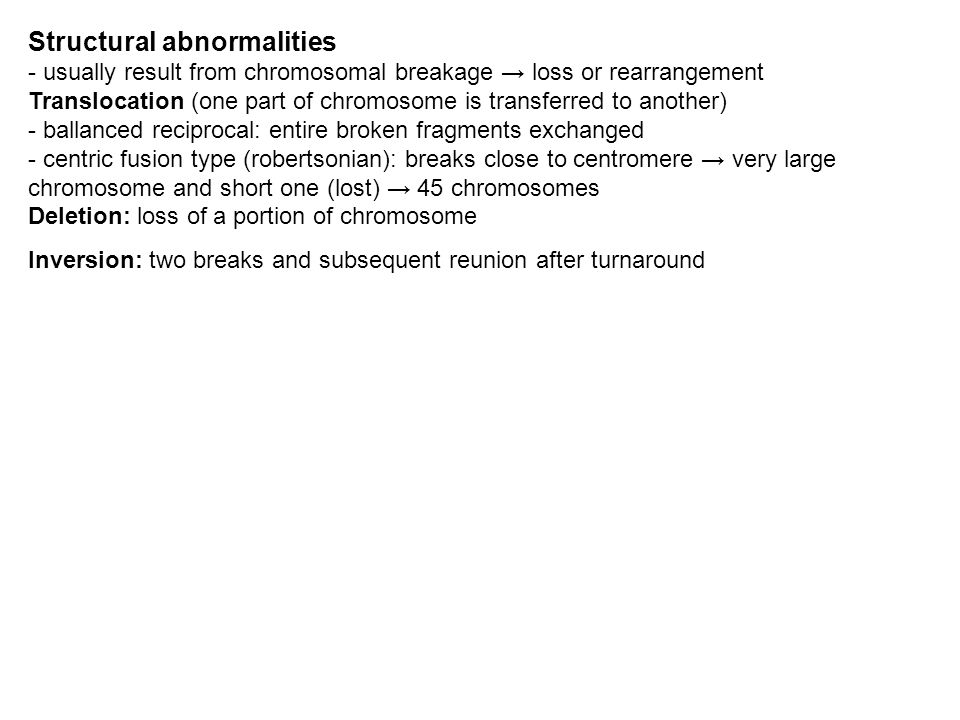 Structural abnormalities - usually result from chromosomal breakage loss or rearrangement Translocation (one part of chromosome is transferred to anot