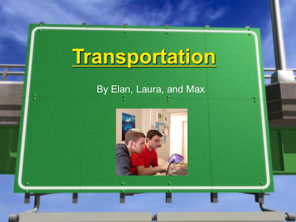 Transportation By Elan, Laura, and Max