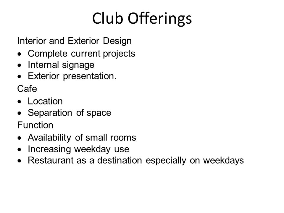 Club Offerings Interior and Exterior Design Complete current projects Internal signage Exterior presentation.