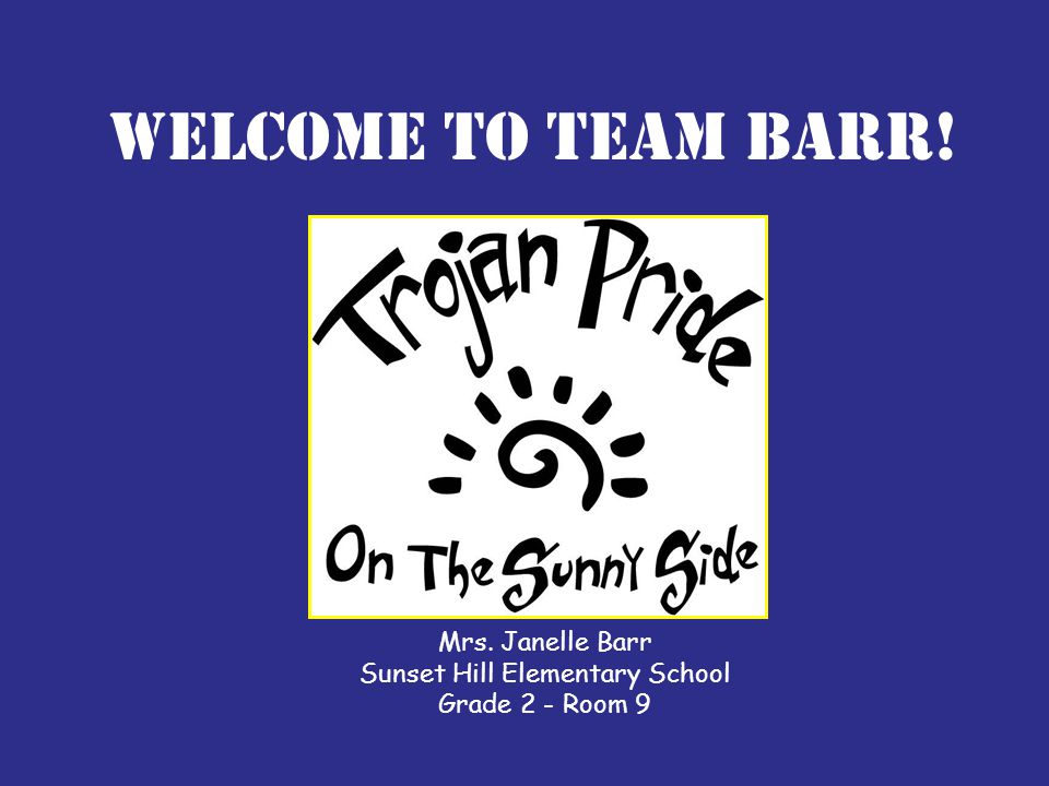 Welcome to Team Barr! Mrs. Janelle Barr Sunset Hill Elementary School Grade 2 - Room 9