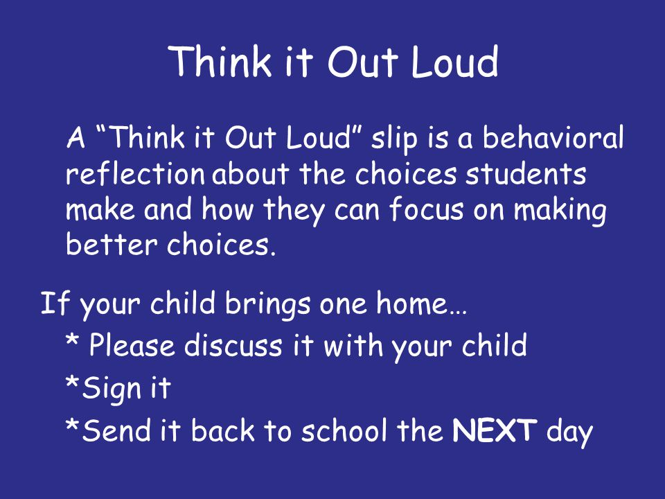 Think it Out Loud A Think it Out Loud slip is a behavioral reflection about the choices students make and how they can focus on making better choices.