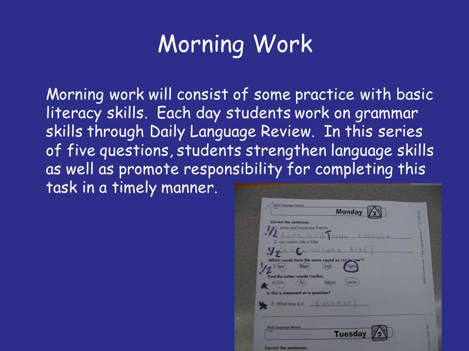 Morning Work Morning work will consist of some practice with basic literacy skills. Each day students work on grammar skills through Daily Language Re