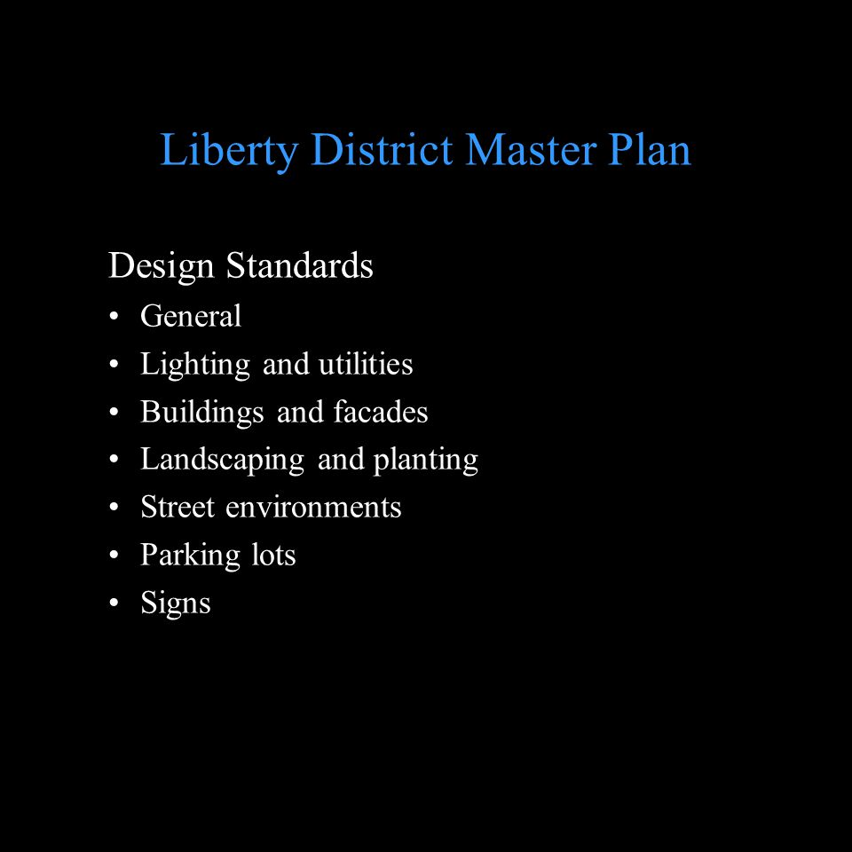 Design Standards General Lighting and utilities Buildings and facades Landscaping and planting Street environments Parking lots Signs Liberty District Master Plan