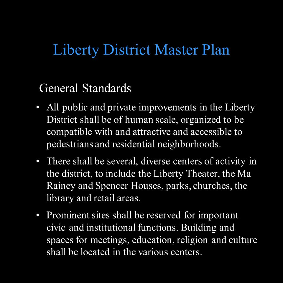 General Standards All public and private improvements in the Liberty District shall be of human scale, organized to be compatible with and attractive