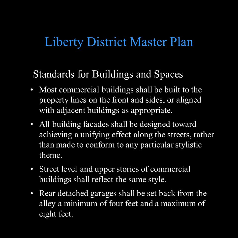Standards for Buildings and Spaces Most commercial buildings shall be built to the property lines on the front and sides, or aligned with adjacent bui