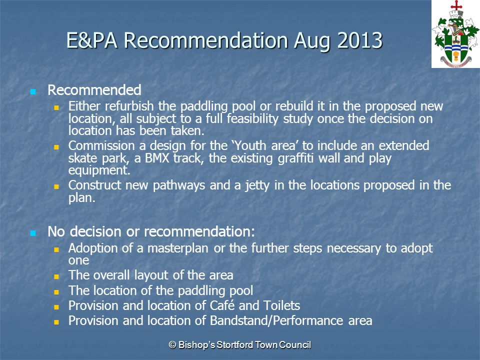 E&PA Recommendation Aug 2013 Recommended Either refurbish the paddling pool or rebuild it in the proposed new location, all subject to a full feasibility study once the decision on location has been taken.