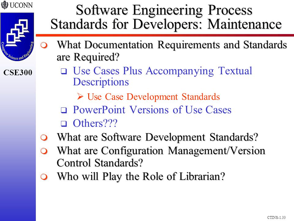 CSE300 CTINS-1.33 Software Engineering Process Standards for Developers: Maintenance What Documentation Requirements and Standards are Required? What
