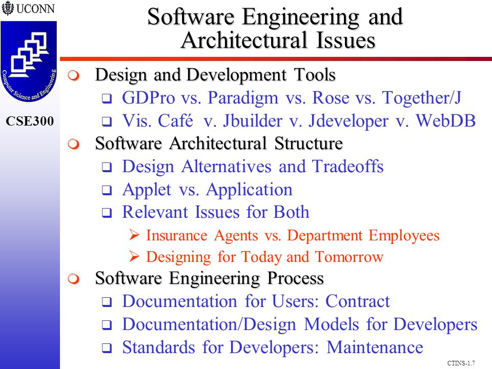 CSE300 CTINS-1.7 Software Engineering and Architectural Issues Design and Development Tools Design and Development Tools GDPro vs. Paradigm vs. Rose v