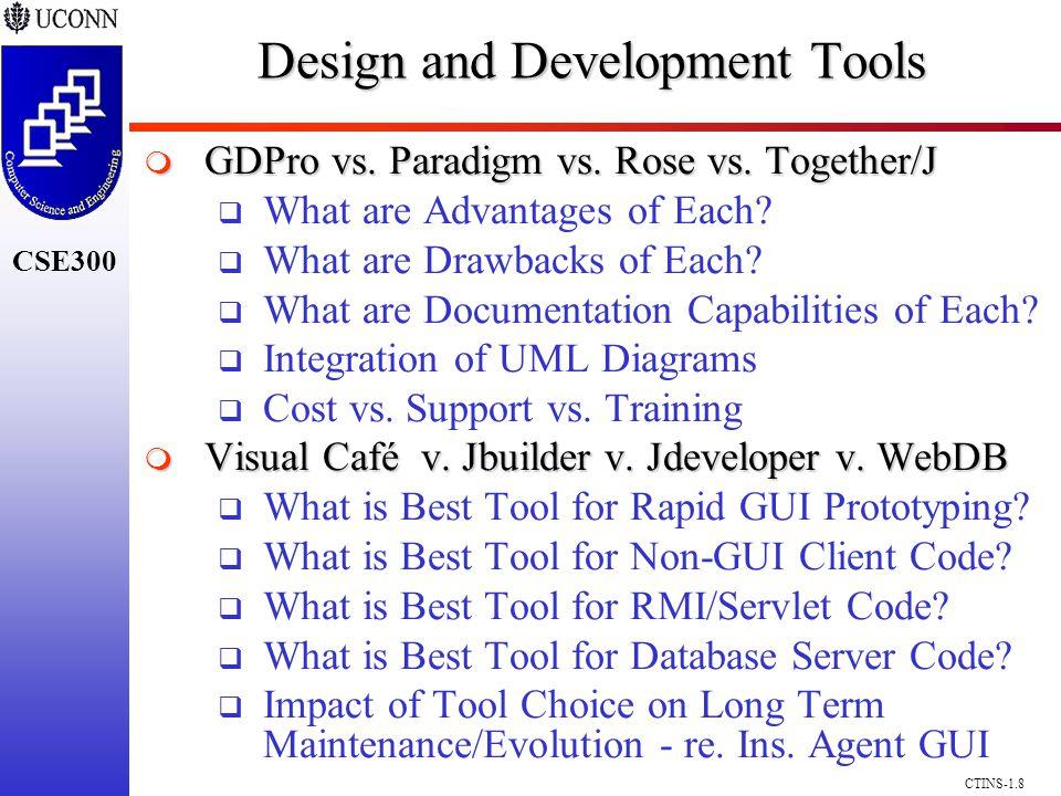 CSE300 CTINS-1.8 Design and Development Tools GDPro vs. Paradigm vs. Rose vs. Together/J GDPro vs. Paradigm vs. Rose vs. Together/J What are Advantage